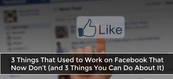 3 Things That USED to Work on Facebook…