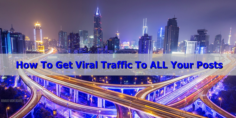 How to get Viral Traffic to ALL of your posts